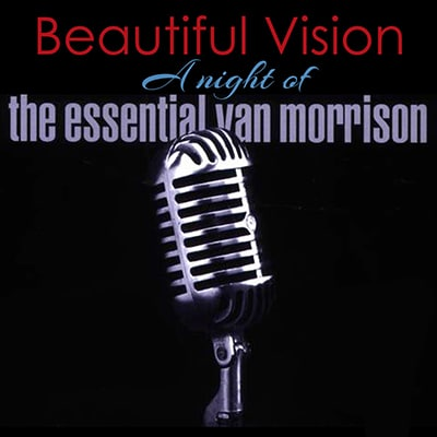 Beautiful Vision A Night of the Essential Van Morrison