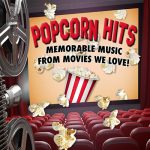 Popcorn Hits - Memorable Music From Movies We Love